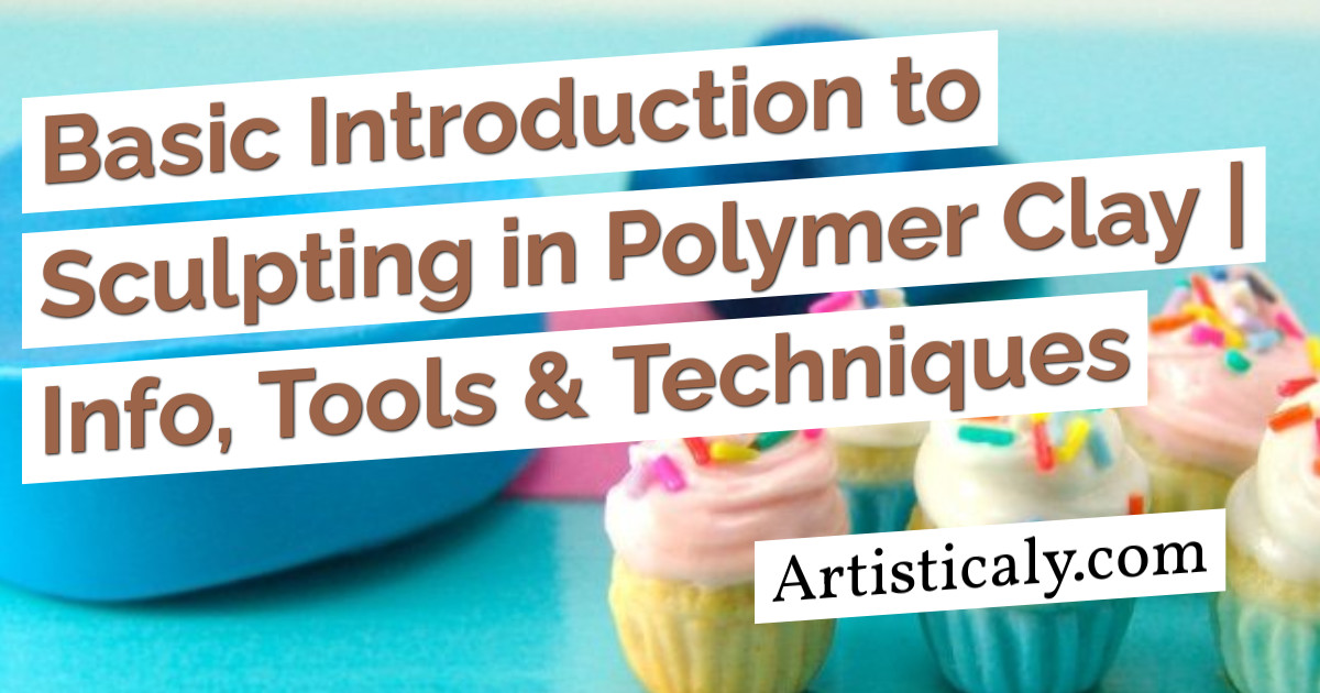 Post Banner: Basic Introduction to Sculpting in Polymer Clay | Info, Tools & Techniques