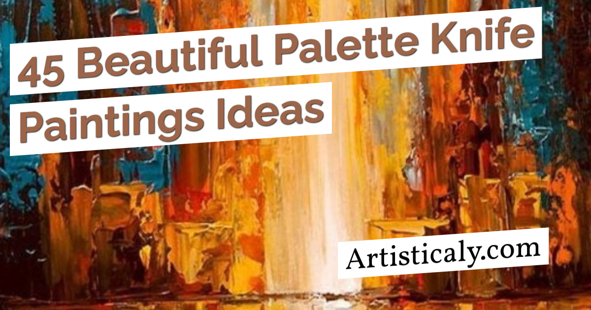 Post Banner: 45 Beautiful Palette Knife Paintings Ideas