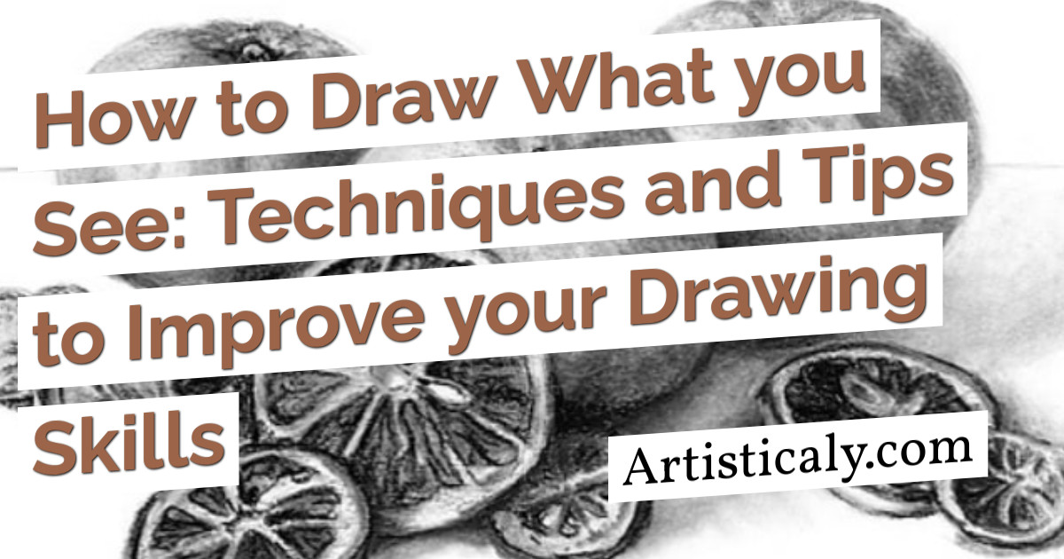 Post Banner: How to Draw What you See: Techniques and Tips to Improve your Drawing Skills