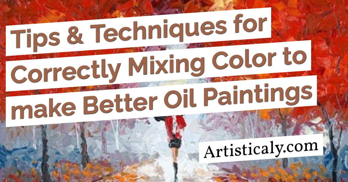 Post Banner: Tips & Techniques for Correctly Mixing Color to make Better Oil Paintings
