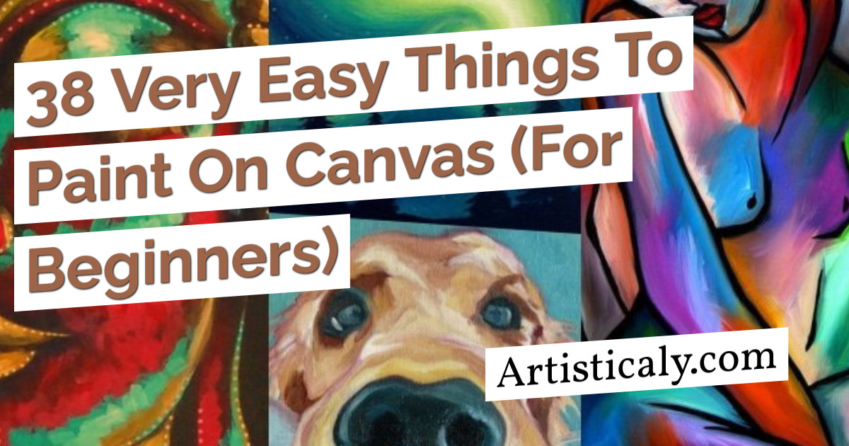 Post Banner: 38 Very Easy Things To Paint On Canvas (For Beginners)