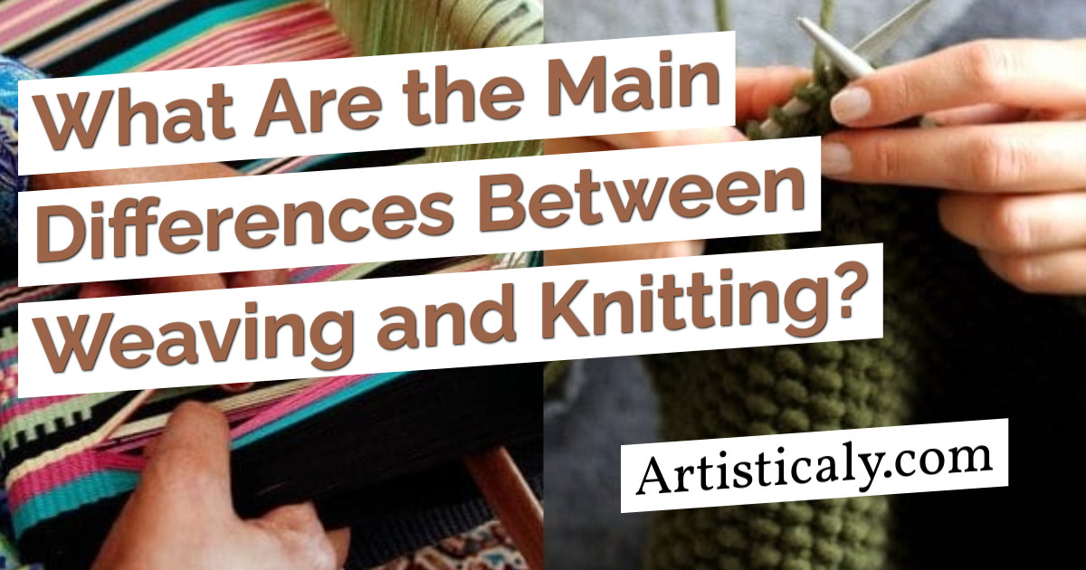 Post Banner: What Are the Main Differences Between Weaving and Knitting?